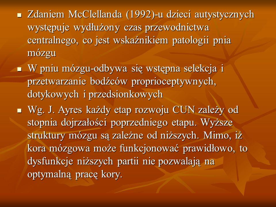 Zdaniem McClellanda (1992)-u dzieci autystycznych występuje wydłużony czas przewodnictwa centralnego, co jest wskaźnikiem patologii pnia mózgu