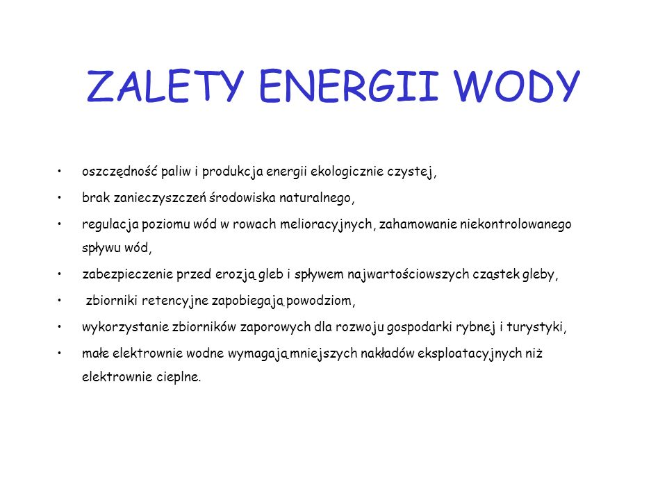 ZALETY ENERGII WODYoszczędność paliw i produkcja energii ekologicznie czystej, brak zanieczyszczeń środowiska naturalnego,