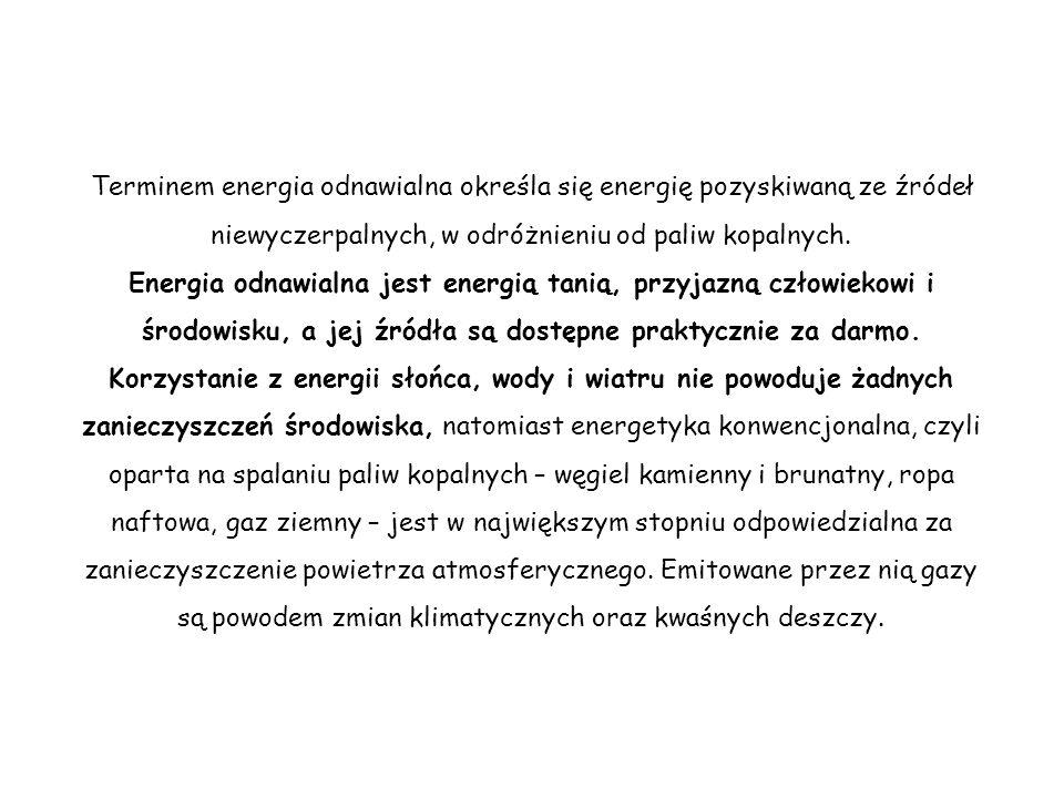 Terminem energia odnawialna określa się energię pozyskiwaną ze źródeł niewyczerpalnych, w odróżnieniu od paliw kopalnych.