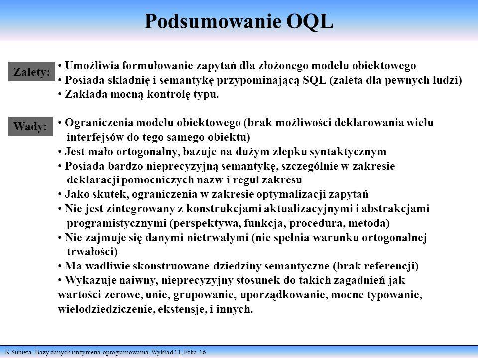 Podsumowanie OQL Umożliwia formułowanie zapytań dla złożonego modelu obiektowego.