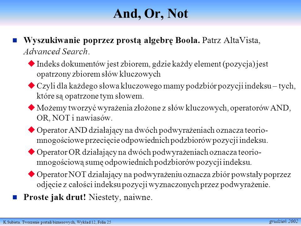 And, Or, Not Wyszukiwanie poprzez prostą algebrę Boola. Patrz AltaVista, Advanced Search.