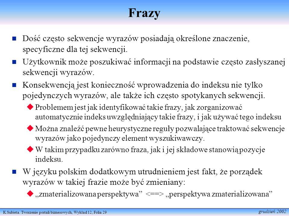 FrazyDość często sekwencje wyrazów posiadają określone znaczenie, specyficzne dla tej sekwencji.