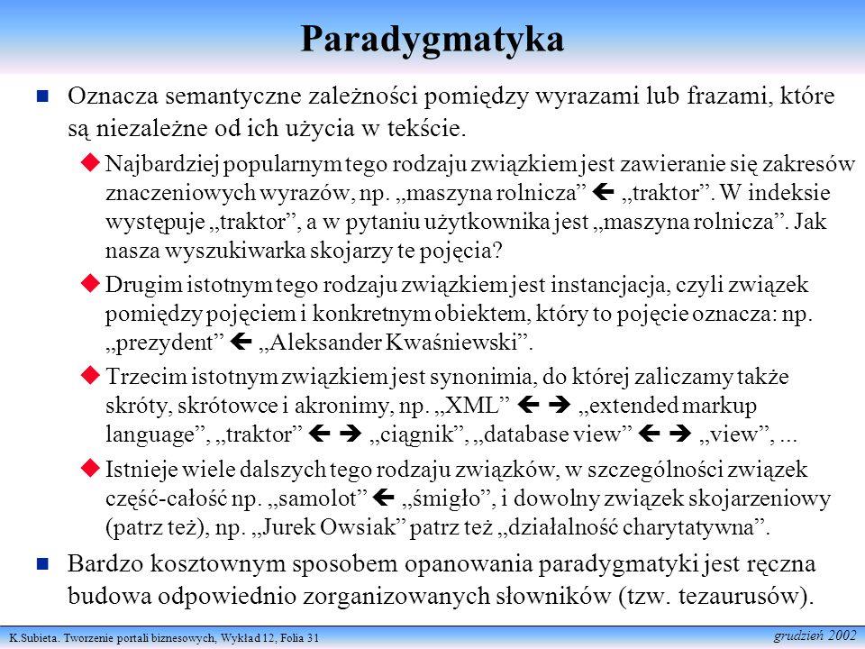 Paradygmatyka Oznacza semantyczne zależności pomiędzy wyrazami lub frazami, które są niezależne od ich użycia w tekście.