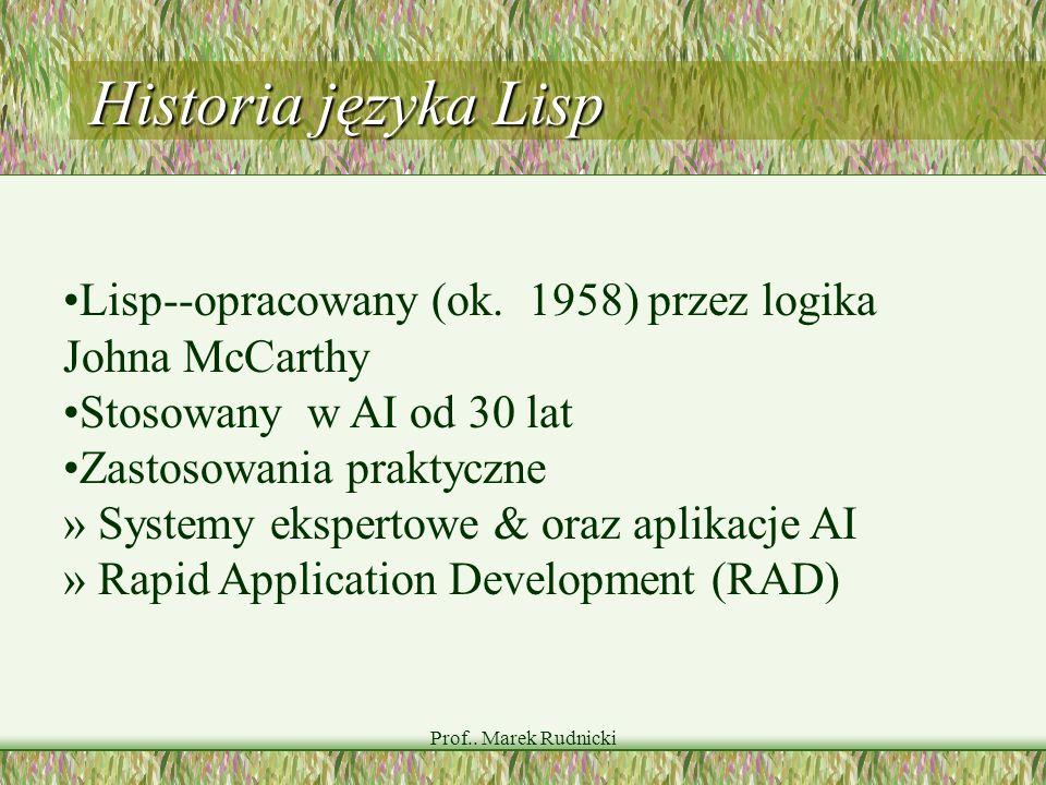 Historia języka Lisp •Lisp--opracowany (ok. 1958) przez logika Johna McCarthy. •Stosowany w AI od 30 lat.