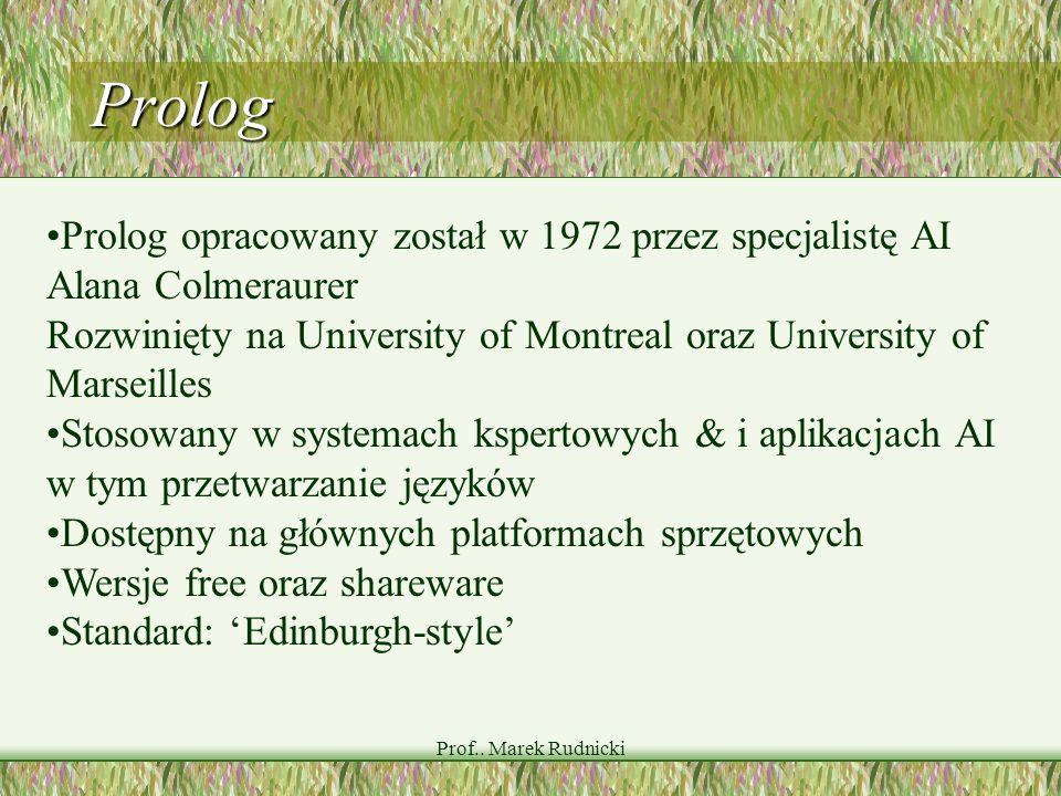 Prolog •Prolog opracowany został w 1972 przez specjalistę AI Alana Colmeraurer. Rozwinięty na University of Montreal oraz University of.