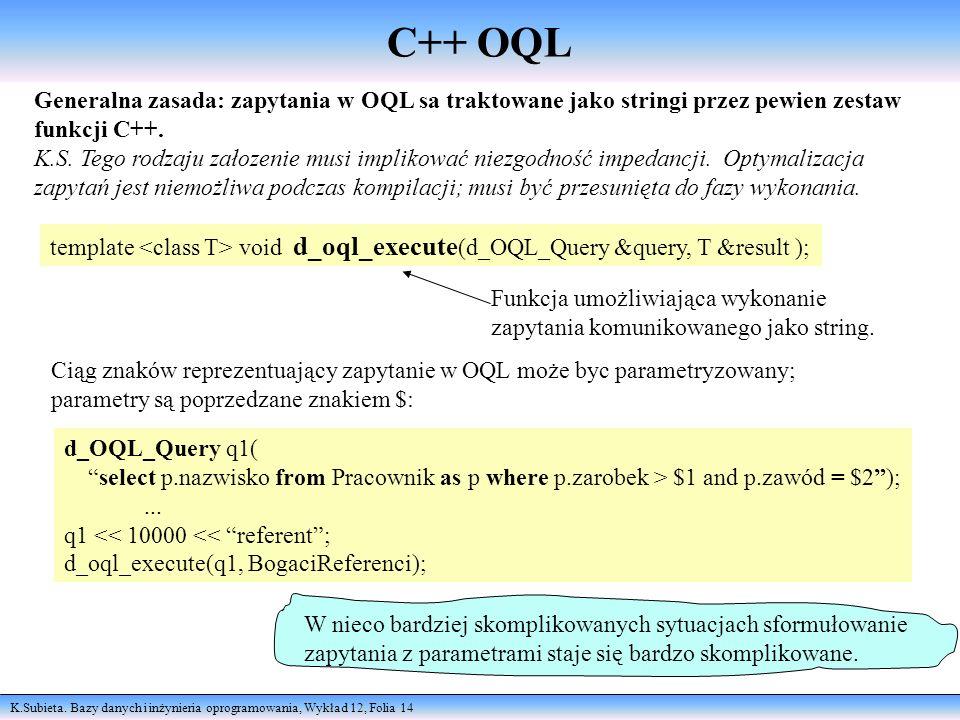 C++ OQLGeneralna zasada: zapytania w OQL sa traktowane jako stringi przez pewien zestaw funkcji C++.
