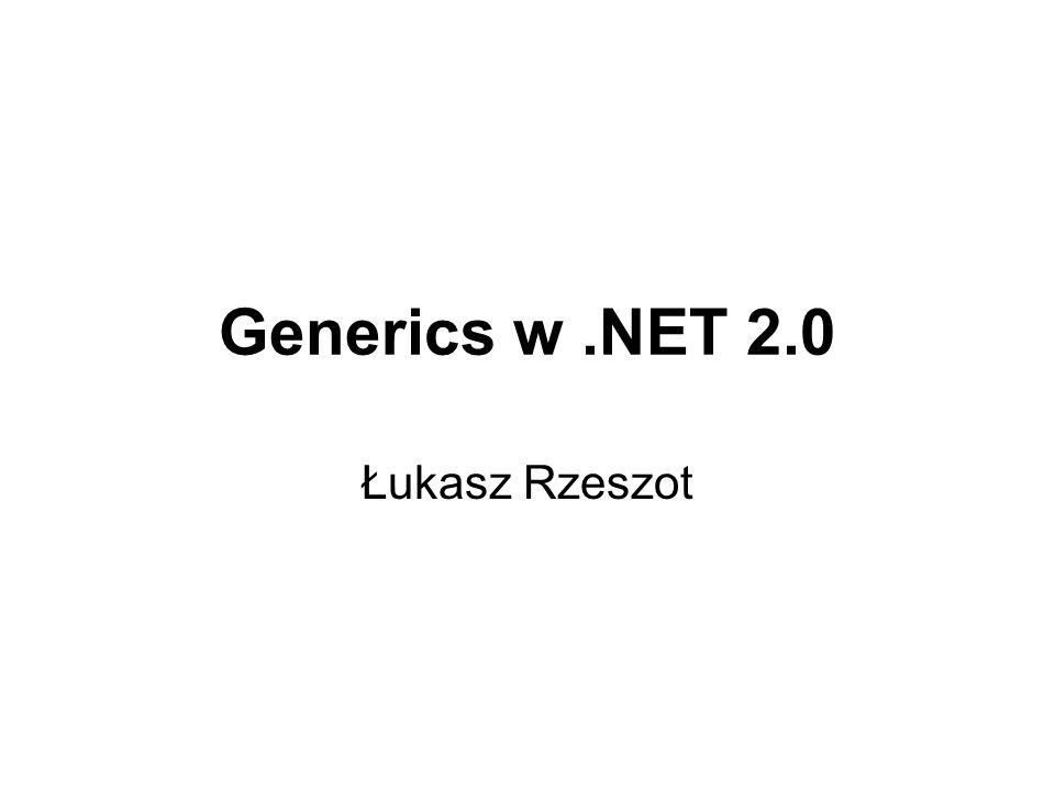 Generics w .NET 2.0 Łukasz Rzeszot