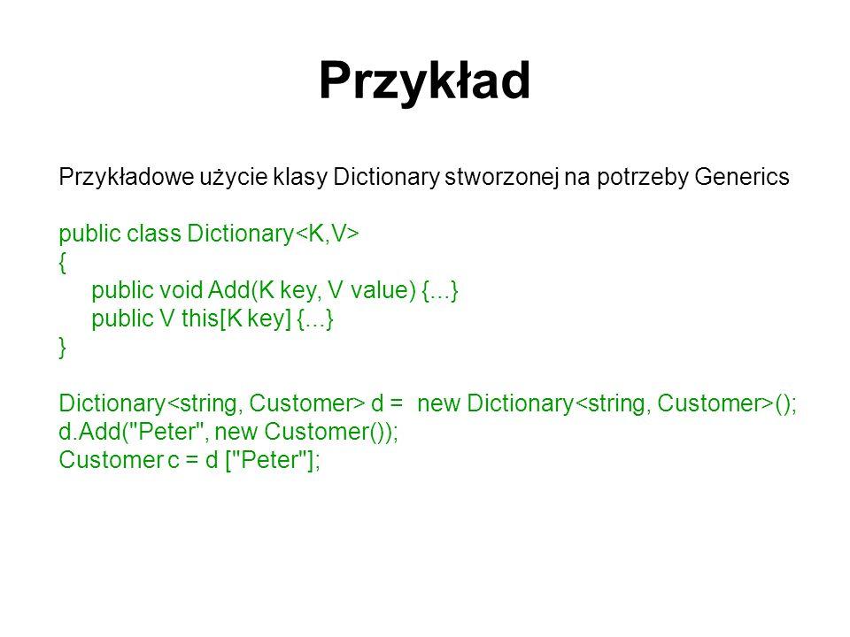 Przykład Przykładowe użycie klasy Dictionary stworzonej na potrzeby Generics.