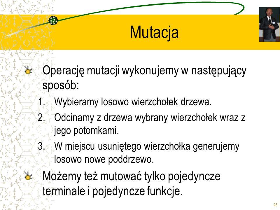 Mutacja Operację mutacji wykonujemy w następujący sposób: