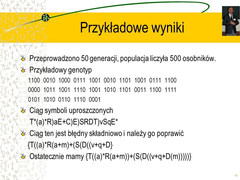 Przykładowe wyniki Przeprowadzono 50 generacji, populacja liczyła 500 osobników. Przykładowy genotyp.
