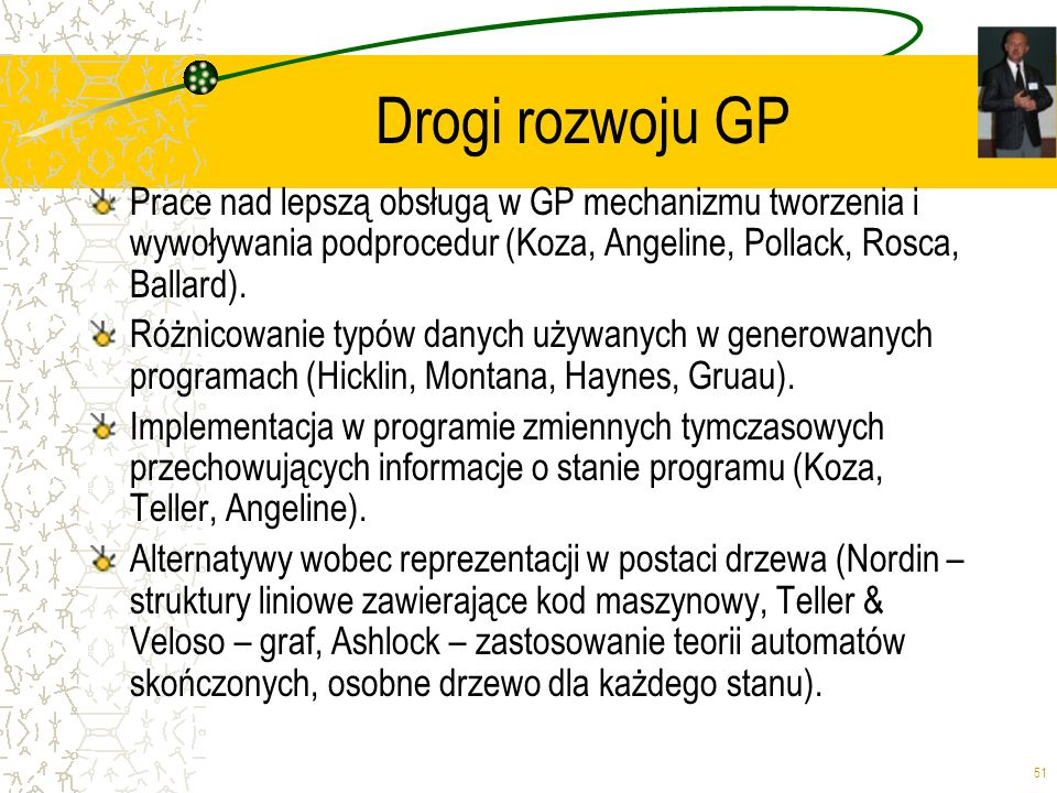 Drogi rozwoju GP Prace nad lepszą obsługą w GP mechanizmu tworzenia i wywoływania podprocedur (Koza, Angeline, Pollack, Rosca, Ballard).