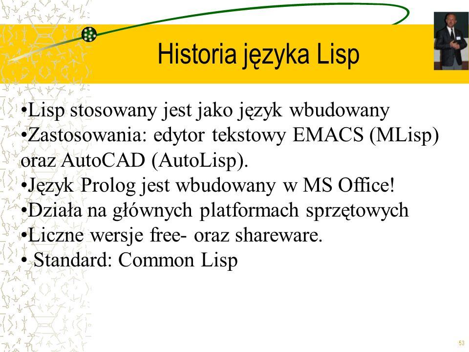 Historia języka Lisp •Lisp stosowany jest jako język wbudowany