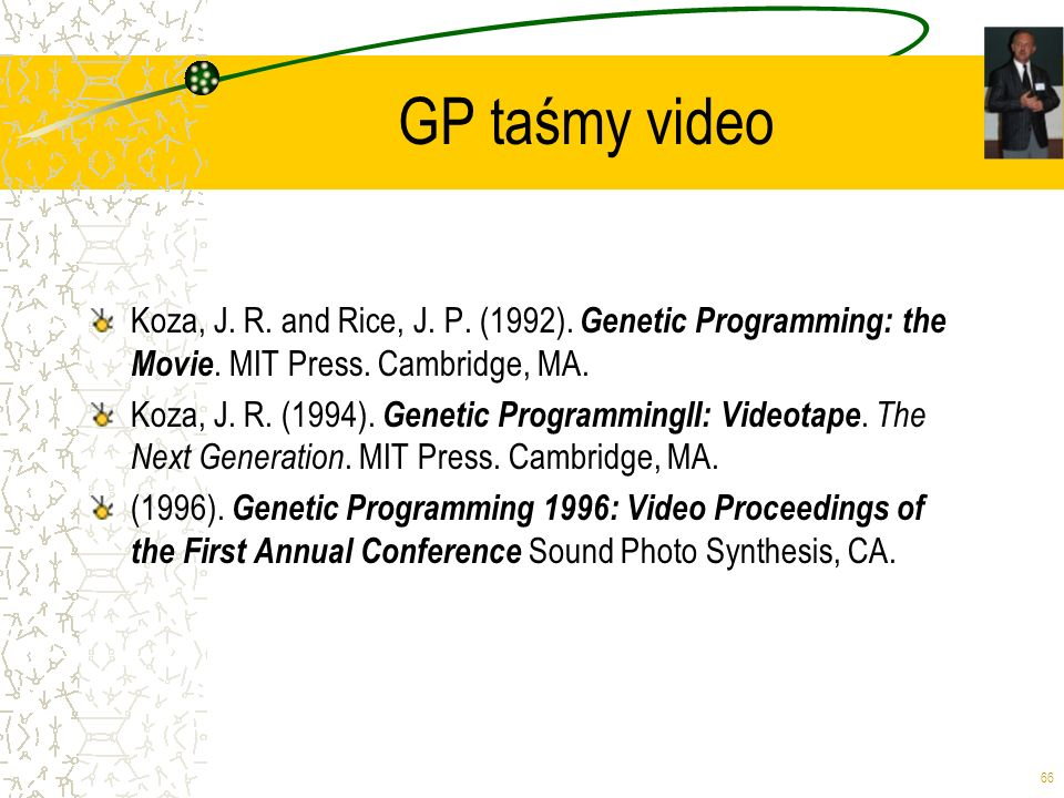 GP taśmy video Koza, J. R. and Rice, J. P. (1992). Genetic Programming: the Movie. MIT Press. Cambridge, MA.