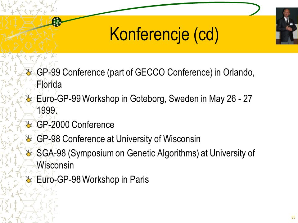 Konferencje (cd)GP-99 Conference (part of GECCO Conference) in Orlando, Florida. Euro-GP-99 Workshop in Goteborg, Sweden in May 26 - 27 1999.