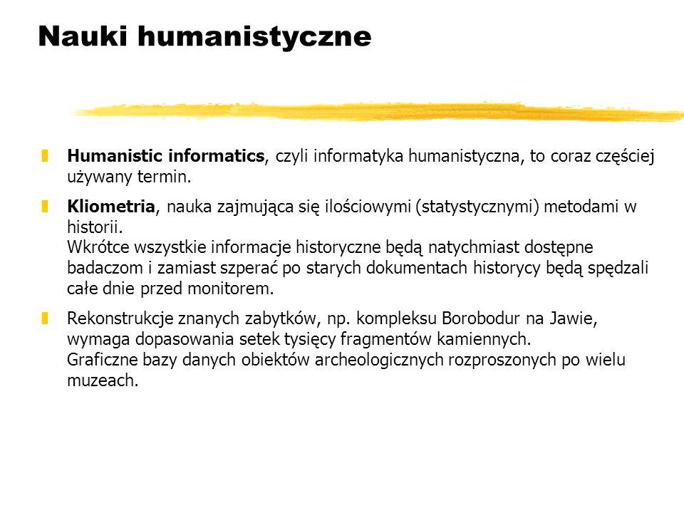 Nauki humanistyczne Humanistic informatics, czyli informatyka humanistyczna, to coraz częściej używany termin.