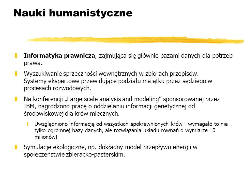 Nauki humanistyczne Informatyka prawnicza, zajmująca się głównie bazami danych dla potrzeb prawa.