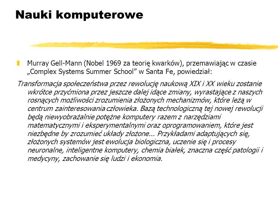 """Nauki komputerowe Murray Gell-Mann (Nobel 1969 za teorię kwarków), przemawiając w czasie """"Complex Systems Summer School w Santa Fe, powiedział:"""