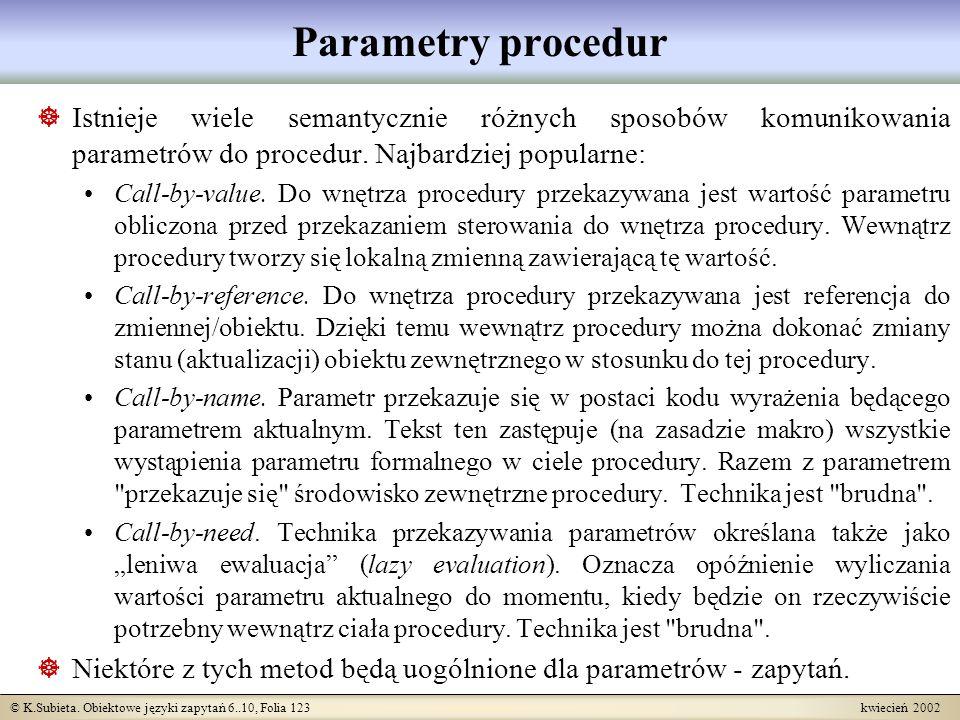 Parametry procedur Istnieje wiele semantycznie różnych sposobów komunikowania parametrów do procedur. Najbardziej popularne: