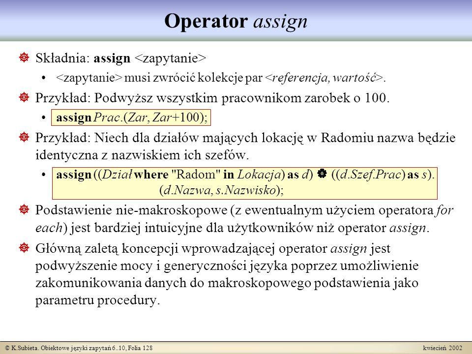 Operator assign Składnia: assign <zapytanie>