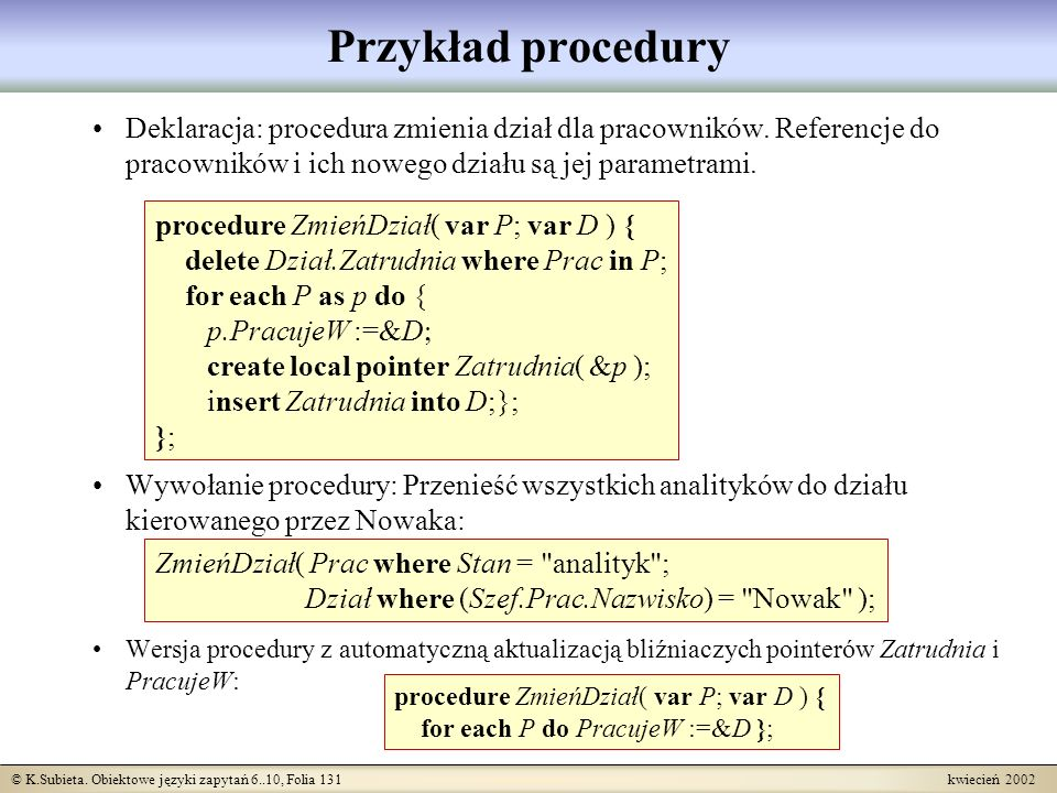 Przykład procedury Deklaracja: procedura zmienia dział dla pracowników. Referencje do pracowników i ich nowego działu są jej parametrami.