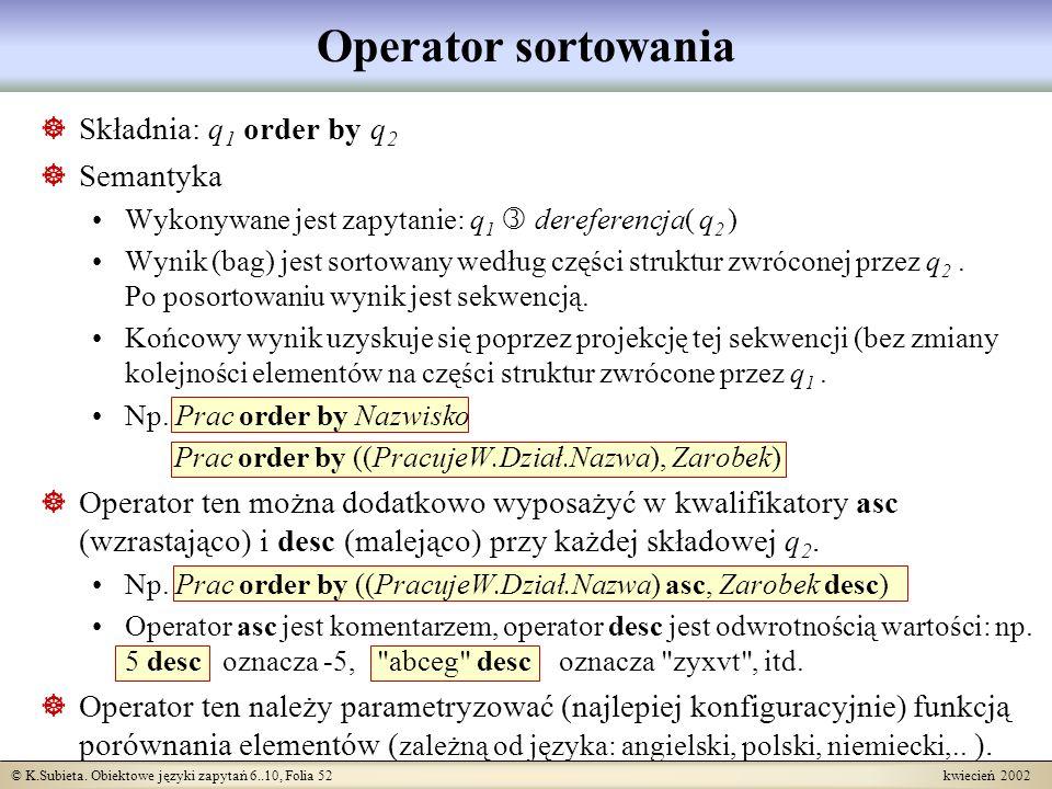 Operator sortowania Składnia: q1 order by q2 Semantyka