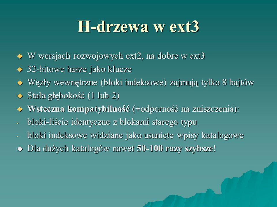 H-drzewa w ext3 W wersjach rozwojowych ext2, na dobre w ext3