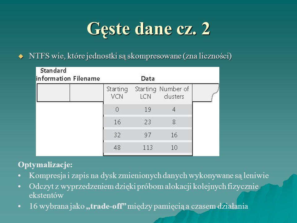 Gęste dane cz. 2NTFS wie, które jednostki są skompresowane (zna liczności) Optymalizacje: