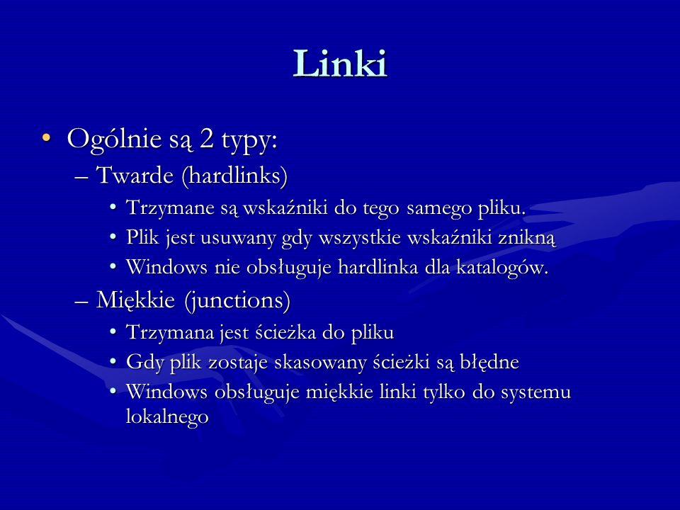 Linki Ogólnie są 2 typy: Twarde (hardlinks) Miękkie (junctions)