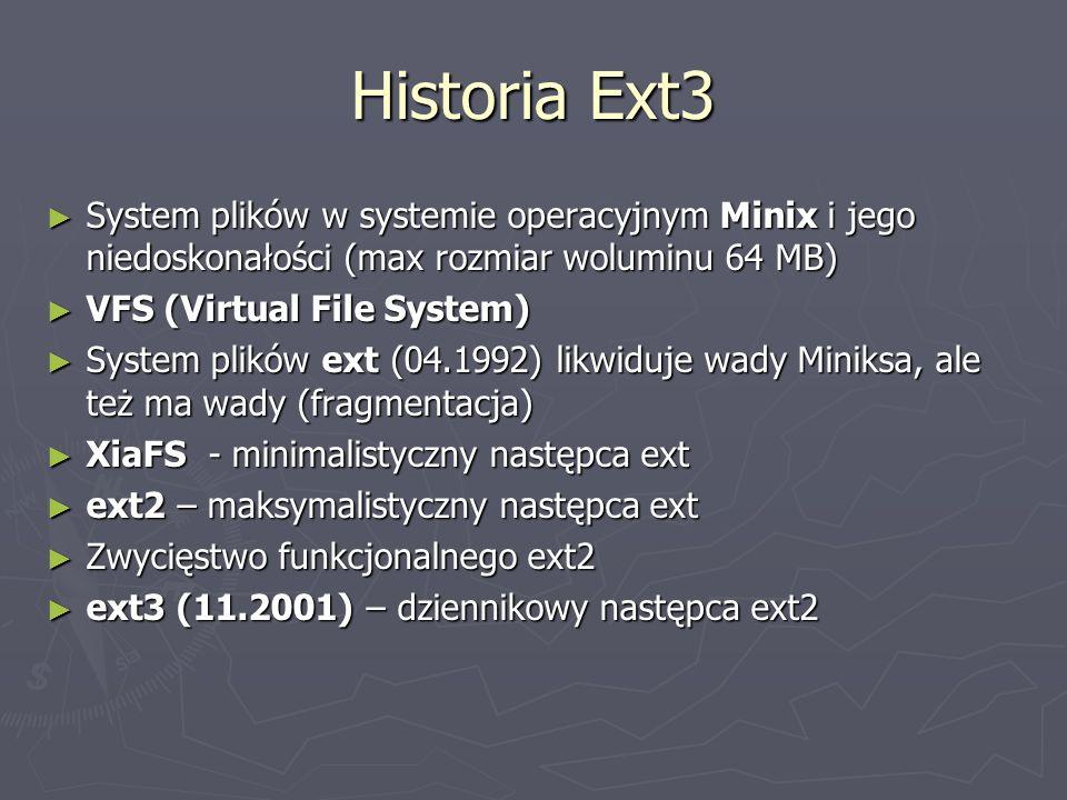 Historia Ext3 System plików w systemie operacyjnym Minix i jego niedoskonałości (max rozmiar woluminu 64 MB)
