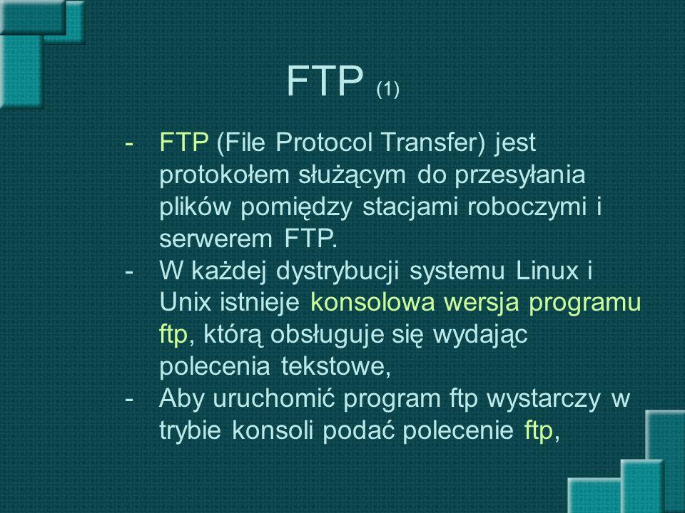 FTP (1) FTP (File Protocol Transfer) jest protokołem służącym do przesyłania plików pomiędzy stacjami roboczymi i serwerem FTP.