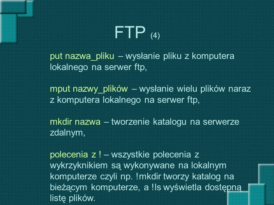 FTP (4) put nazwa_pliku – wysłanie pliku z komputera