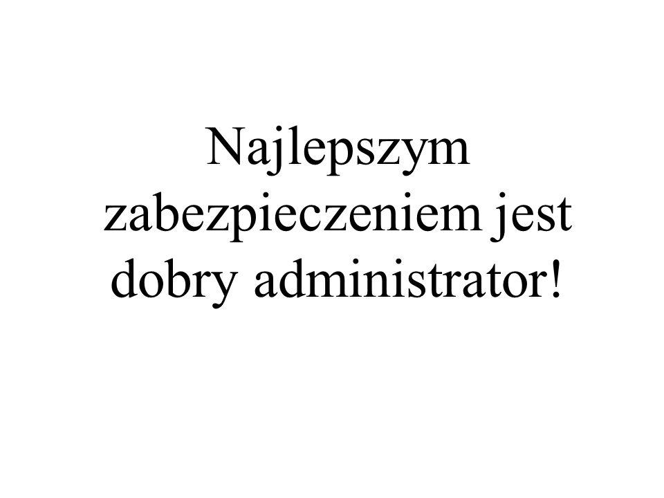 Najlepszym zabezpieczeniem jest dobry administrator!