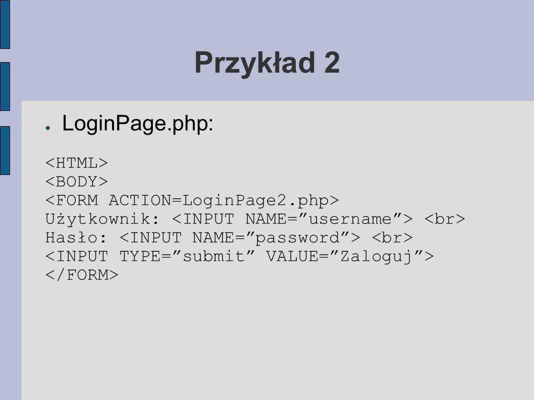 Przykład 2 LoginPage.php: <HTML> <BODY>