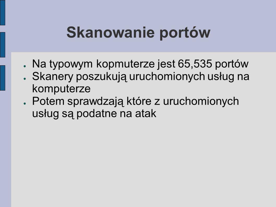 Skanowanie portów Na typowym kopmuterze jest 65,535 portów