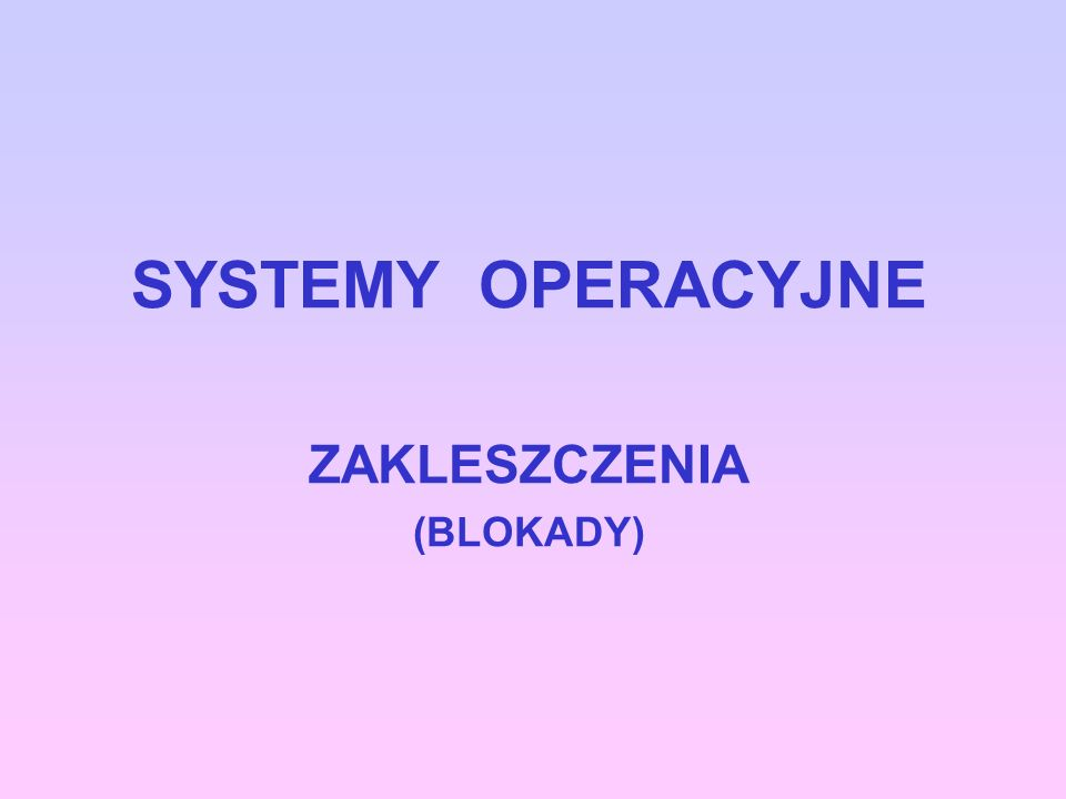 SYSTEMY OPERACYJNE ZAKLESZCZENIA (BLOKADY)