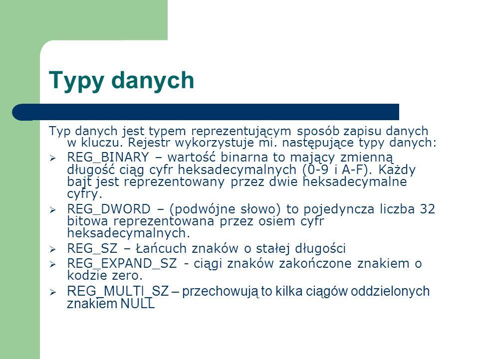 Typy danych Typ danych jest typem reprezentującym sposób zapisu danych w kluczu. Rejestr wykorzystuje mi. następujące typy danych: