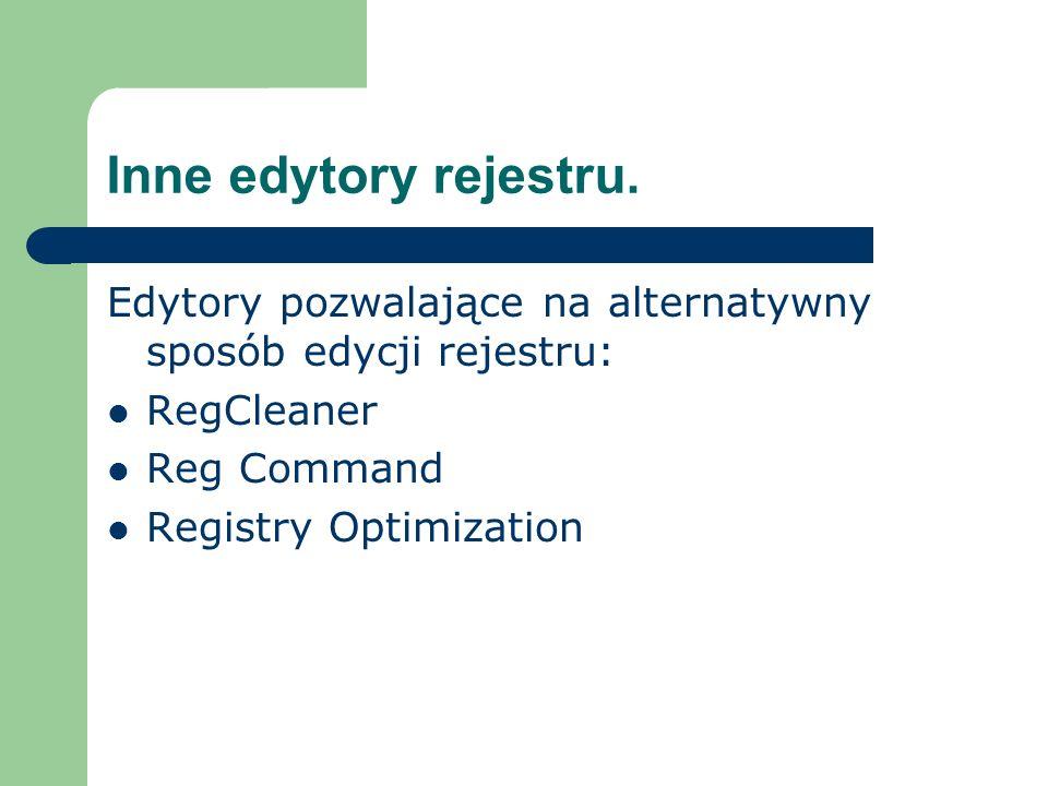 Inne edytory rejestru.Edytory pozwalające na alternatywny sposób edycji rejestru: RegCleaner. Reg Command.
