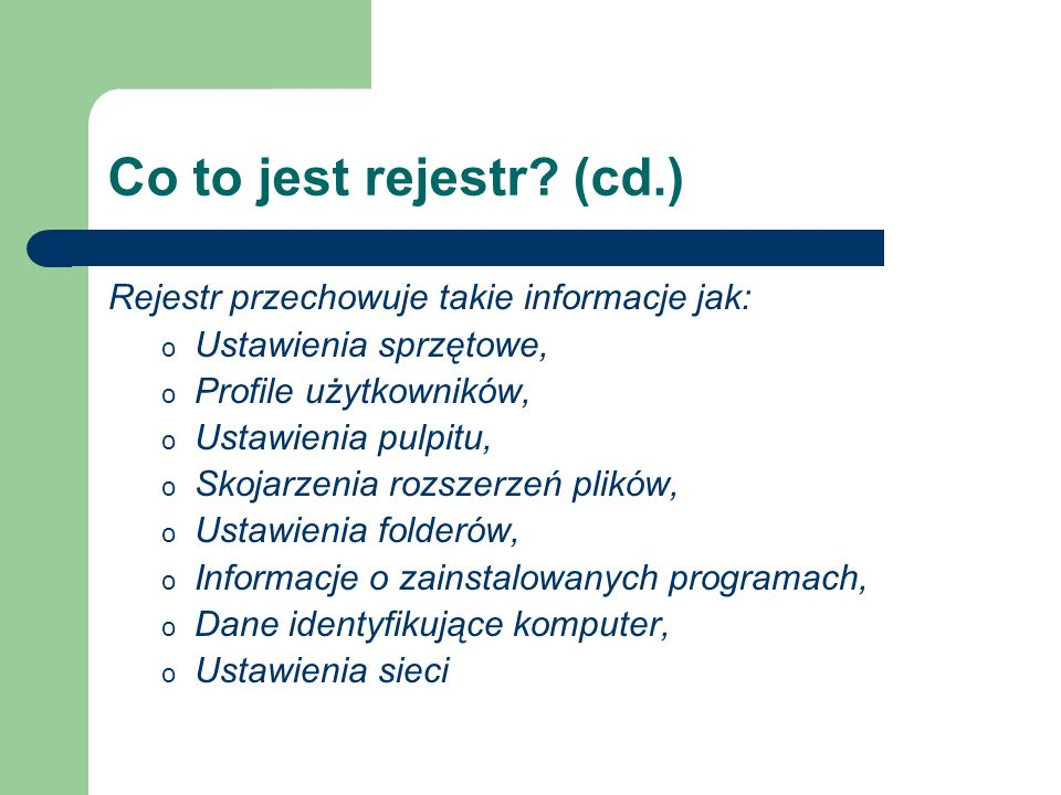 Co to jest rejestr (cd.) Rejestr przechowuje takie informacje jak: