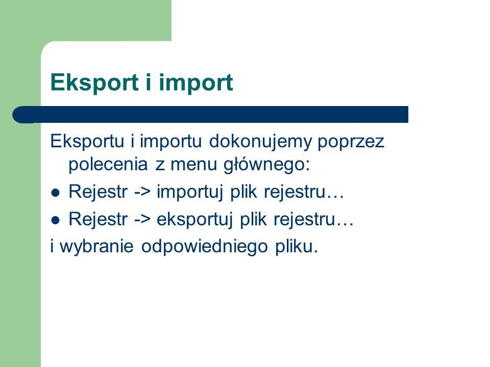 Eksport i import Eksportu i importu dokonujemy poprzez polecenia z menu głównego: Rejestr -> importuj plik rejestru…