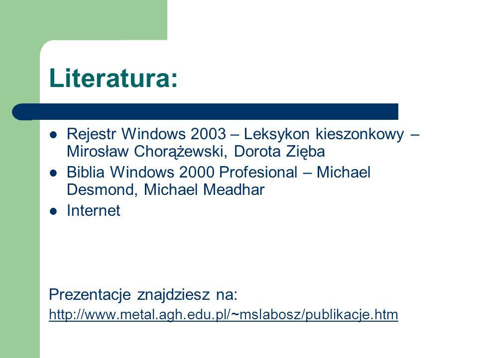 Literatura: Rejestr Windows 2003 – Leksykon kieszonkowy – Mirosław Chorążewski, Dorota Zięba.