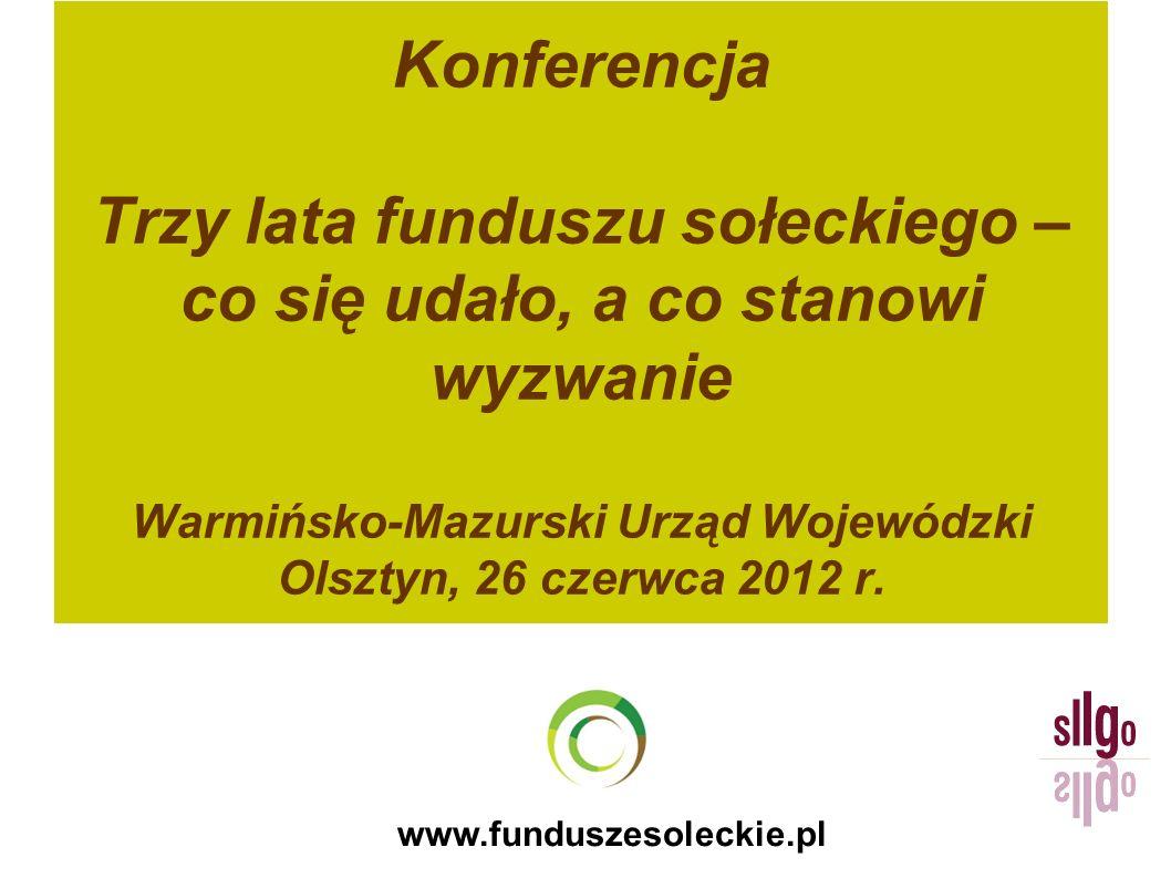 Konferencja Trzy lata funduszu sołeckiego – co się udało, a co stanowi wyzwanie Warmińsko-Mazurski Urząd Wojewódzki Olsztyn, 26 czerwca 2012 r.