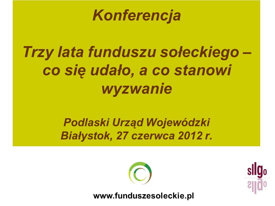 Konferencja Trzy lata funduszu sołeckiego – co się udało, a co stanowi wyzwanie Podlaski Urząd Wojewódzki Białystok, 27 czerwca 2012 r.