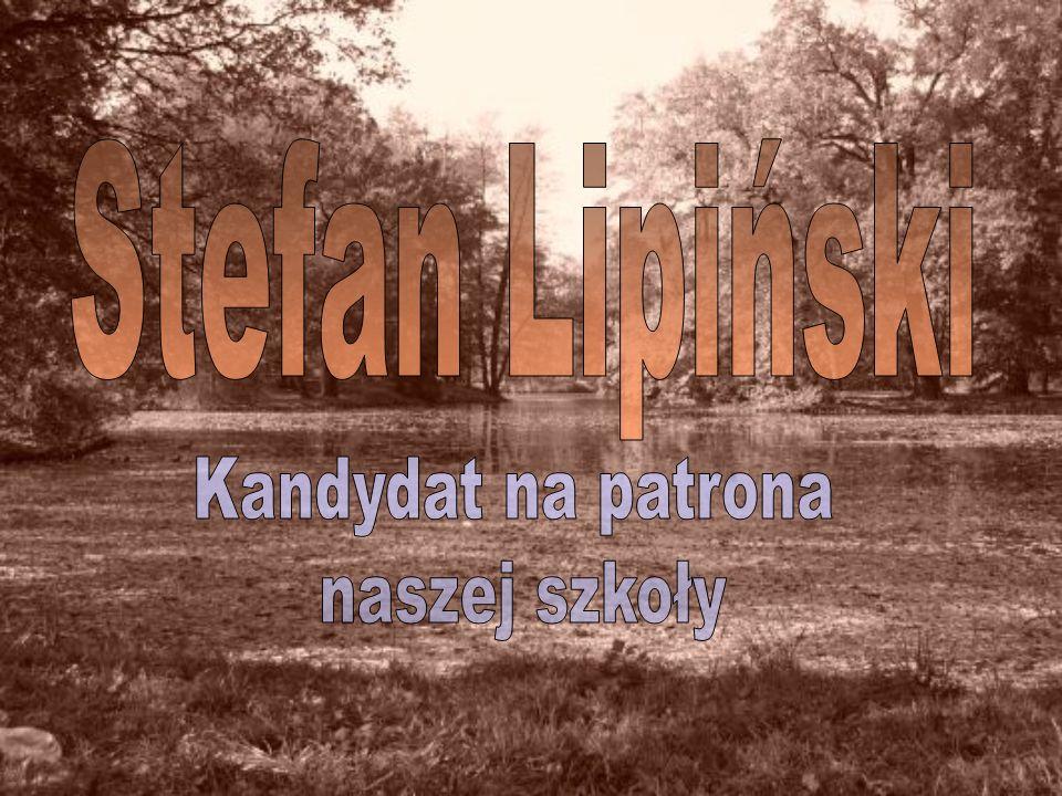 Stefan Lipiński Kandydat na patrona naszej szkoły