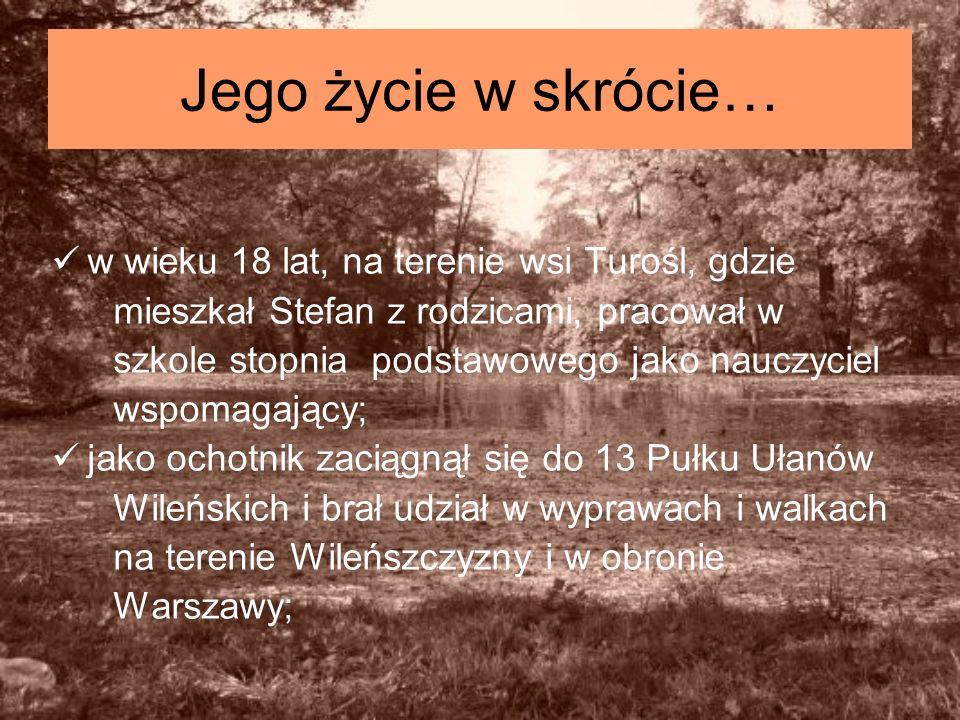 Jego życie w skrócie… w wieku 18 lat, na terenie wsi Turośl, gdzie