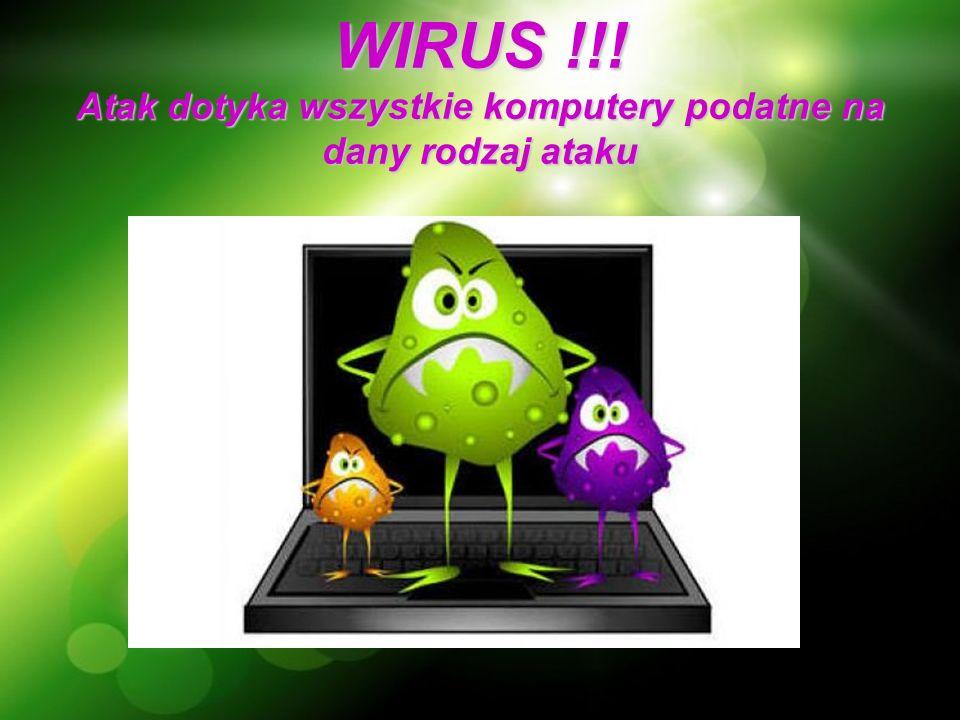 WIRUS !!! Atak dotyka wszystkie komputery podatne na dany rodzaj ataku