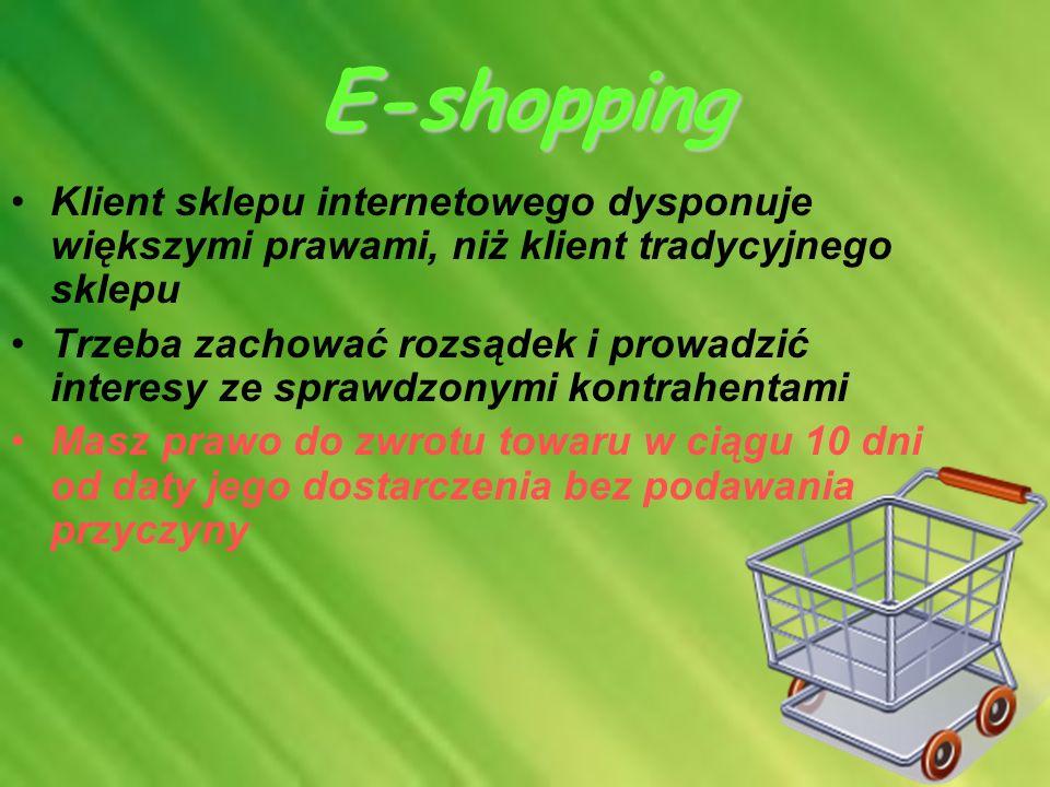 E-shoppingKlient sklepu internetowego dysponuje większymi prawami, niż klient tradycyjnego sklepu.