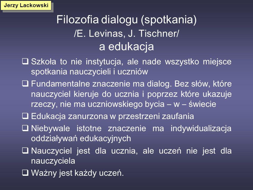Filozofia dialogu (spotkania) /E. Levinas, J. Tischner/ a edukacja
