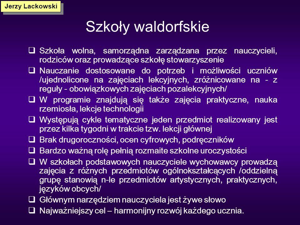 Jerzy Lackowski Szkoły waldorfskie. Szkoła wolna, samorządna zarządzana przez nauczycieli, rodziców oraz prowadzące szkołę stowarzyszenie.