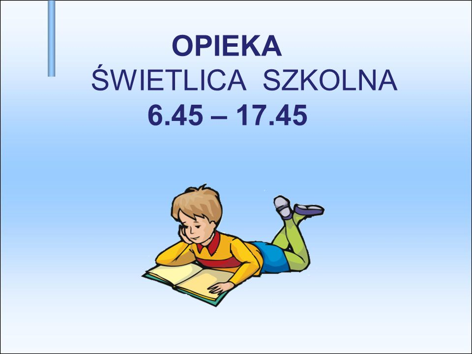 OPIEKA ŚWIETLICA SZKOLNA 6.45 – 17.45