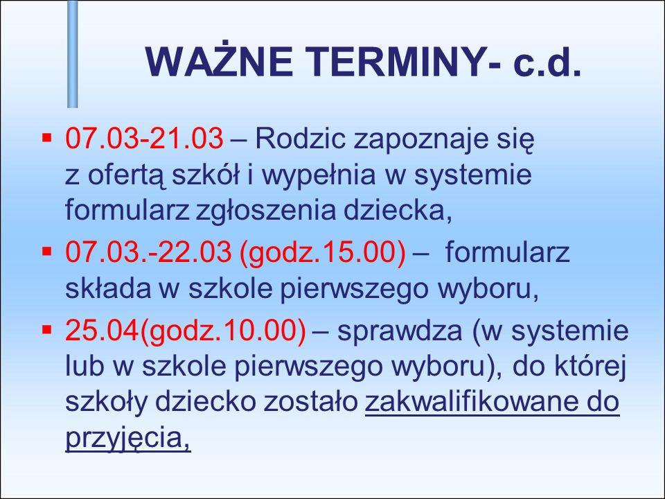 WAŻNE TERMINY- c.d.07.03-21.03 – Rodzic zapoznaje się z ofertą szkół i wypełnia w systemie formularz zgłoszenia dziecka,